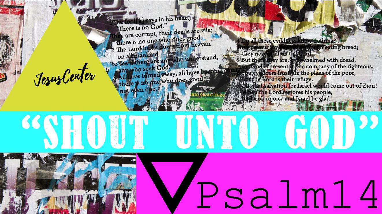 詩篇14篇「Shout Unto God~神に叫ぶ~」